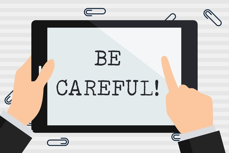 Handwriting text Be Careful. Conceptual photo making sure of avoiding potential danger mishap or harm Businessman Hand Holding, Pointing and Touching Colorful Tablet Blank Screen Banco de Imagens