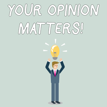 Word writing text Your Opinion Matters. Business photo showcasing show you do not agree with something that just been said Businessman Standing Raising Arms Upward with Lighted Bulb Icon on his Head