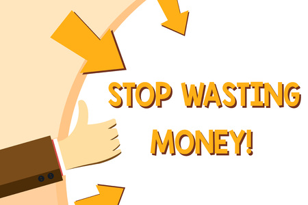 Writing note showing Stop Wasting Money. Business concept for advicing demonstrating or group to start saving and use it wisely Hand Gesturing Thumbs Up and Holding Round Shape with Arrows