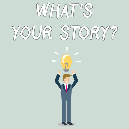 Word writing text What S Your Story Question. Business photo showcasing asking demonstrating about his past life actions career or events Businessman Standing Raising Arms Upward with Lighted Bulb Icon on his Head
