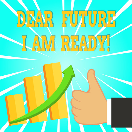 Text sign showing Dear Future I Am Ready. Business photo text state action situation being fully prepared