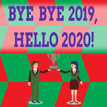 Writing note showing Bye Bye 2019 Hello 2020. Business concept for saying goodbye to last year and welcoming another good one Man and Woman Business Suit Holding Championship Trophy Cup