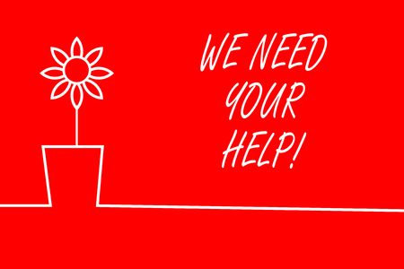 Text sign showing We Need Your Help. Business photo showcasing asking someone to stand with you against difficulty