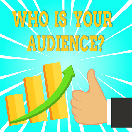 Text sign showing Who Is Your Audience Question. Business photo text who is watching or listening to it