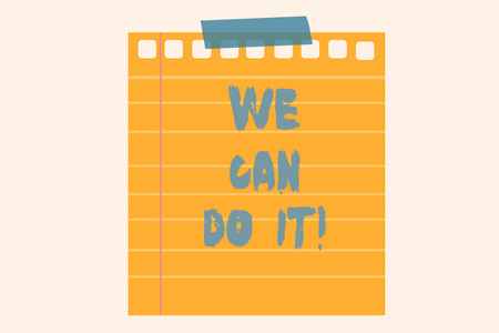 Writing note showing We Can Do It. Business concept for see yourself as powerful capable demonstrating