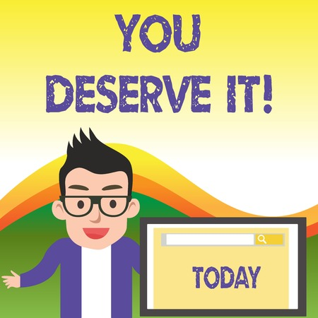 Text sign showing You Deserve It. Business photo showcasing should have it because of their qualities or actions Фото со стока