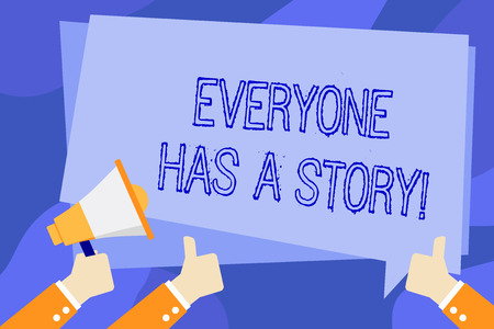 Writing note showing Everyone Has A Story. Business concept for account of past events in someones life or career Hand Holding Megaphone and Gesturing Thumbs Up Text Balloon