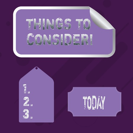 Word writing text Things To Consider. Business photo showcasing think about something carefully in order to make decision Blank Color Label, Self Adhesive Sticker with Border, Bended Corner and Tag