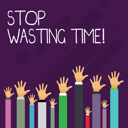 Word writing text Stop Wasting Time. Business photo showcasing advising demonstrating or group start planning and use it wisely Hands of Several Businessmen Raising Up Above the Head, Palm Facing Front