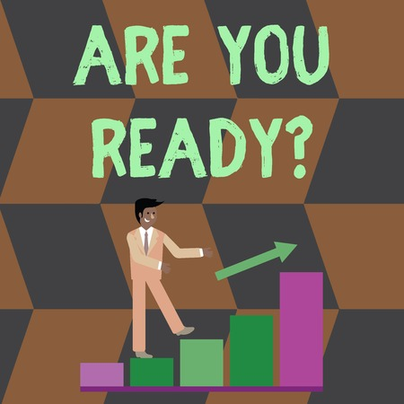 Text sign showing Are You Ready Question. Business photo text used telling someone start something when feel prepared Smiling Businessman Climbing Colorful Bar Chart Following an Arrow Going Up