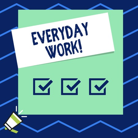 Writing note showing Everyday Work. Business concept for Refers to things or activities exist or happen every day
