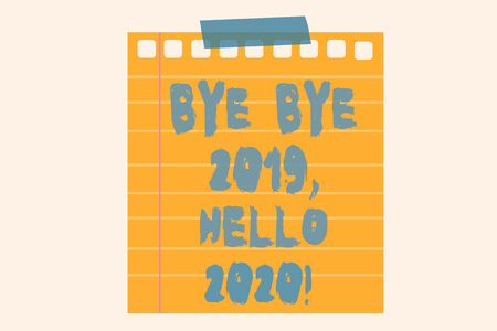 Writing note showing Bye Bye 2019 Hello 2020. Business concept for saying goodbye to last year and welcoming another good one