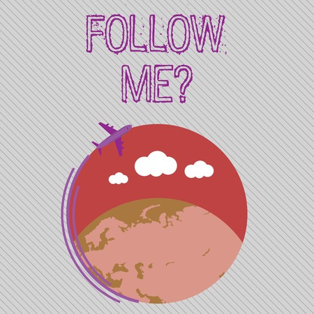Text sign showing Follow Me Question. Business photo showcasing go or come after demonstrating or thing proceeding ahead Airplane with Moving Icon Flying Around Colorful Globe and Blank Text Space