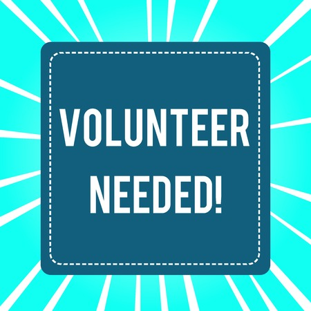 Handwriting text Volunteer Needed. Conceptual photo asking demonstrating to work for organization without being paid