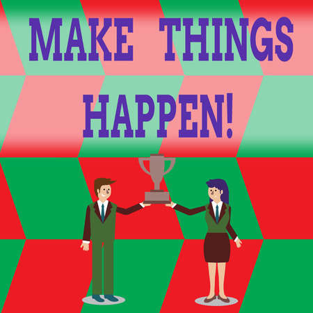 Writing note showing Make Things Happen. Business concept for you will have to make hard efforts in order to achieve it Man and Woman Business Suit Holding Championship Trophy Cup