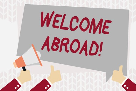 Text sign showing Welcome Abroad. Business photo showcasing something that you say when someone gets on ship Hand Holding Megaphone and Other Two Gesturing Thumbs Up with Text Balloon