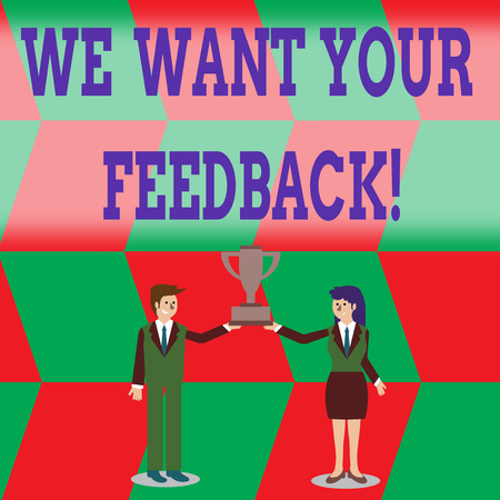 Writing note showing We Want Your Feedback. Business concept for criticism given someone say can be done for improvement Man and Woman Business Suit Holding Championship Trophy Cup