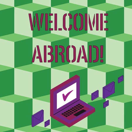 Text sign showing Welcome Abroad. Business photo text something that you say when someone gets on ship Color Mail Envelopes around Laptop with Check Mark icon on Monitor Screen