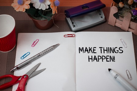 Handwriting text Make Things Happen. Conceptual photo you will have to make hard efforts in order to achieve it