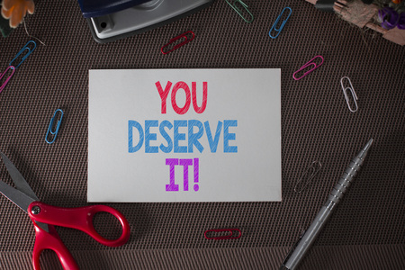 Conceptual hand writing showing You Deserve It. Concept meaning should have it because of their qualities or actions