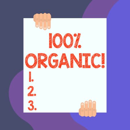 Handwriting text writing 100 Percent Organic. Conceptual photo ingredients are certified no artificial food additives Two hands hold one big empty blank white paper placed on top and bottom