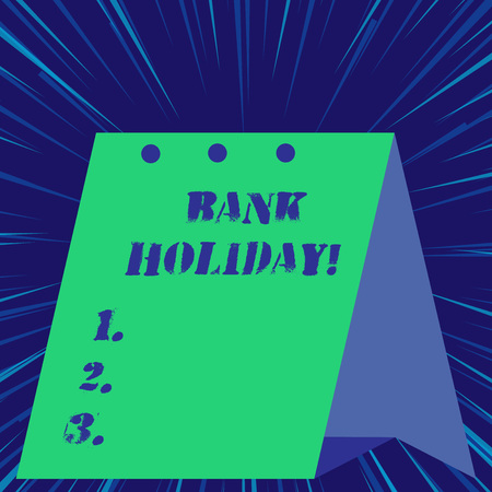 Text sign showing Bank Holiday. Business photo showcasing A day on which banks are officially closed as a public holiday