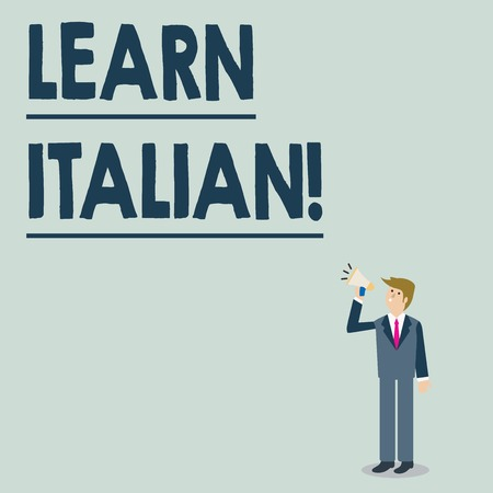 Conceptual hand writing showing Learn Italian. Concept meaning gain or acquire knowledge of speaking and writing Italian Businessman Looking Up, Holding and Talking on Megaphone