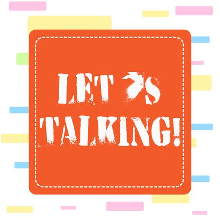 Conceptual hand writing showing Let S Is Talking. Concept meaning to discuss something honestly and directly such as plan Dashed Line Square Colored Cutout Frame Bright Background