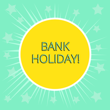 Conceptual hand writing showing Bank Holiday. Concept meaning A day on which banks are officially closed as a public holiday Yellow Sun White Border Rays Green Background Translucid Stars Stock Photo