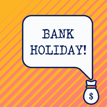 Word writing text Bank Holiday. Business photo showcasing A day on which banks are officially closed as a public holiday Bag pocket of thousand dollars money with big speaking bubble on its top