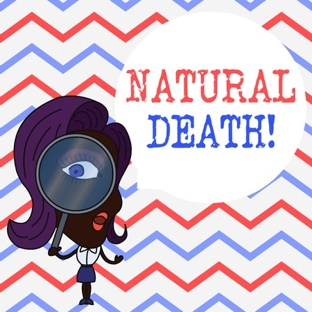 Writing note showing Natural Death. Business concept for occurring in the course of nature and from natural causes Woman Looking Trough Magnifying Glass Big Eye Blank Round Speech Bubble