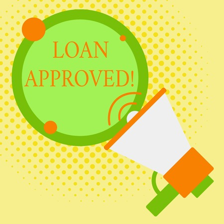 Word writing text Loan Approved. Business photo showcasing sum of money borrowed by a customer to a bank is granted SpeakingTrumpet Empty Round Stroked Speech Text Balloon Announcement