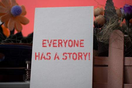 Word writing text Everyone Has A Story. Business photo showcasing account of past events in someones life or career