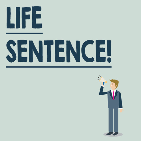 Conceptual hand writing showing Life Sentence. Concept meaning the punishment of being put in prison for a very long time Businessman Looking Up, Holding and Talking on Megaphone