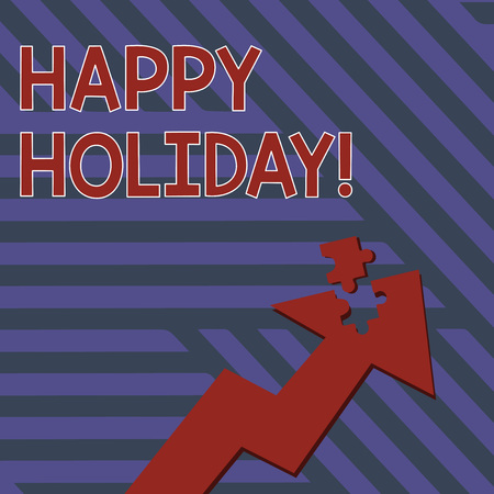 Writing note showing Happy Holiday. Business concept for a greeting or farewell before a holiday season begins Arrow Pointing Up with Detached Part Jigsaw Puzzle Piece