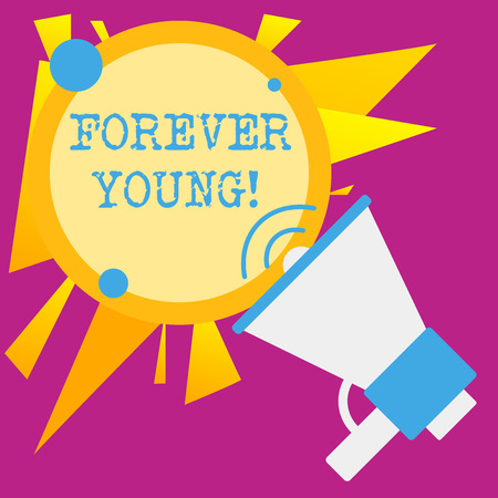 Writing note showing Forever Young. Business concept for mindset of a being fresh and carefree no matter the age SpeakingTrumpet Empty Round Stroked Speech Text Balloon Announcement