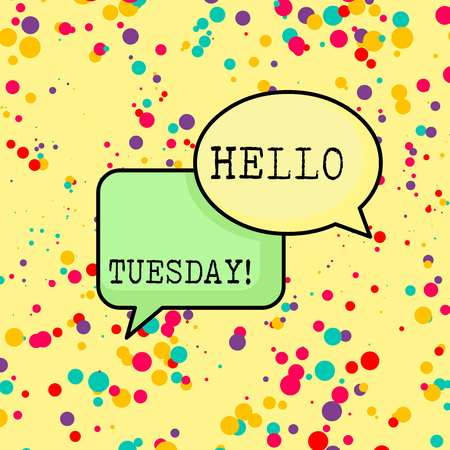 Writing note showing Hello Tuesday. Business concept for a greeting or warm welcome to the third day of the week Pair of Overlapping Blank Speech Bubbles of Oval and Rectangular Shape