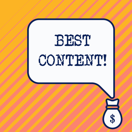 Word writing text Best Content. Business photo showcasing Information and experiences that are directed to the audience Bag pocket of thousand dollars money with big speaking bubble on its top