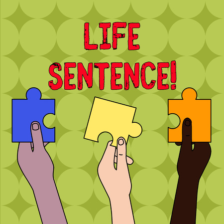 Handwriting text Life Sentence. Conceptual photo the punishment of being put in prison for a very long time Three Colored Empty Jigsaw Puzzle Pieces Held in Different People Hands