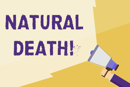 Writing note showing Natural Death. Business concept for occurring in the course of nature and from natural causes Hand Holding Megaphone with Wide Beam Extending the Volume