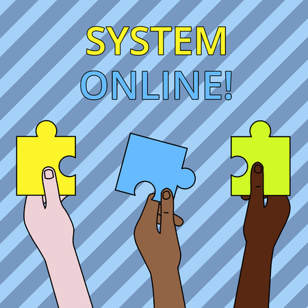 Text sign showing System Online. Business photo showcasing when a device can readily communicate with other devices Three Colored Empty Jigsaw Puzzle Pieces Held in Different People Hands