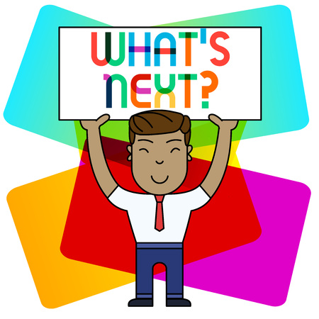 Conceptual hand writing showing What S Is Nextquestion. Concept meaning Uncertainty about the following plan or actions to do Smily Man Standing Holding Placard Overhead with Both Hands