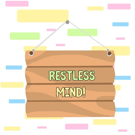 Writing note showing Restless Mind. Business concept for A demonstrating who overthinks Inability to remain at rest Uneasy Hook Up Blank Sign Plate. Empty Wooden Signboard with Lope for Hang Stock Photo - 123756571