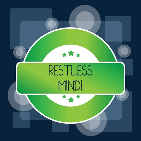 Handwriting text Restless Mind. Conceptual photo A demonstrating who overthinks Inability to remain at rest Uneasy Colored Round Shape Label Badge Stars Blank Rectangular Text Box Award