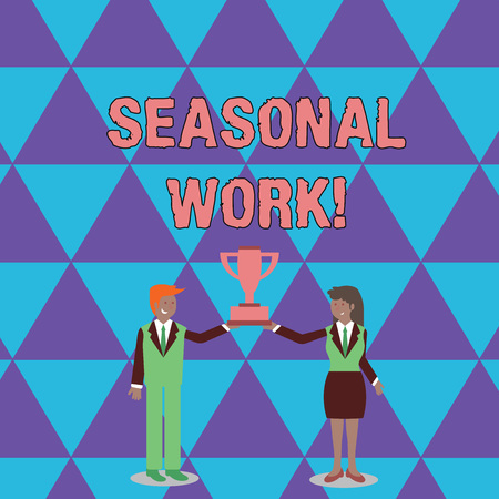 Conceptual hand writing showing Seasonal Work. Concept meaning Temporary employment which the workload occurs certain season Man and Woman Business Suit Holding Championship Trophy Cup