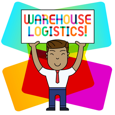 Conceptual hand writing showing Warehouse Logistics. Concept meaning flow of both physical goods and information in business Smily Man Standing Holding Placard Overhead with Both Hands