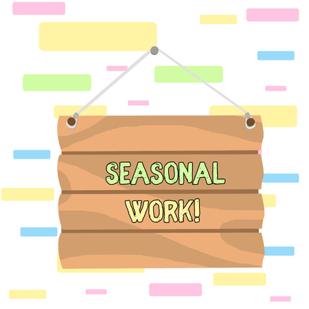 Writing note showing Seasonal Work. Business concept for Temporary employment which the workload occurs certain season Hook Up Blank Sign Plate. Empty Wooden Signboard with Lope for Hang