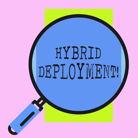 Conceptual hand writing showing Hybrid Deployment. Concept meaning a combination of onpremises applications or data Round magnifying glass with iron handle frame to look bigger