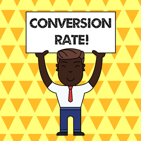 Handwriting text Conversion Rate. Conceptual photo number of visitors to a website that meet the desired goal Smiling Man Standing Holding Big Empty Placard Overhead with Both Hands