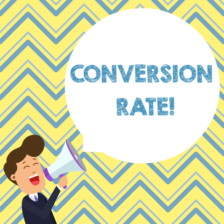 Conceptual hand writing showing Conversion Rate. Concept meaning number of visitors to a website that meet the desired goal Young Man Shouting in Megaphone Floating Round Speech Bubble